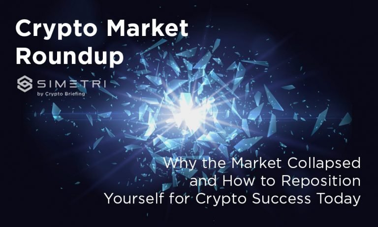 Crypto Market Roundup: Why the Market Collapsed and How to Reposition Yourself for Crypto Success Today